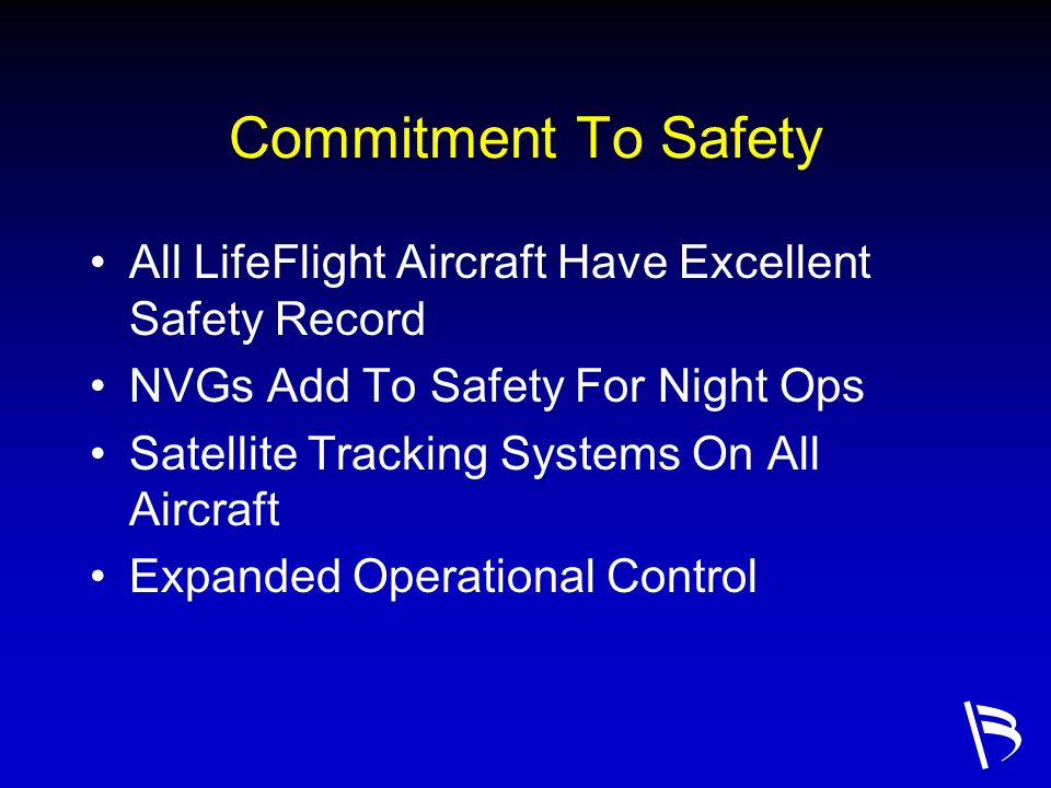Commitment To Safety All LifeFlight Aircraft Have Excellent Safety Record NVGs Add To Safety For Night Ops Satellite Tracking Systems On All Aircraft