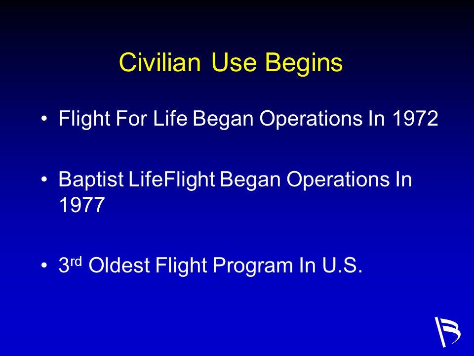 Civilian Use Begins Flight For Life Began Operations In 1972 Baptist LifeFlight Began Operations In 1977 3 rd Oldest Flight Program In U.S.