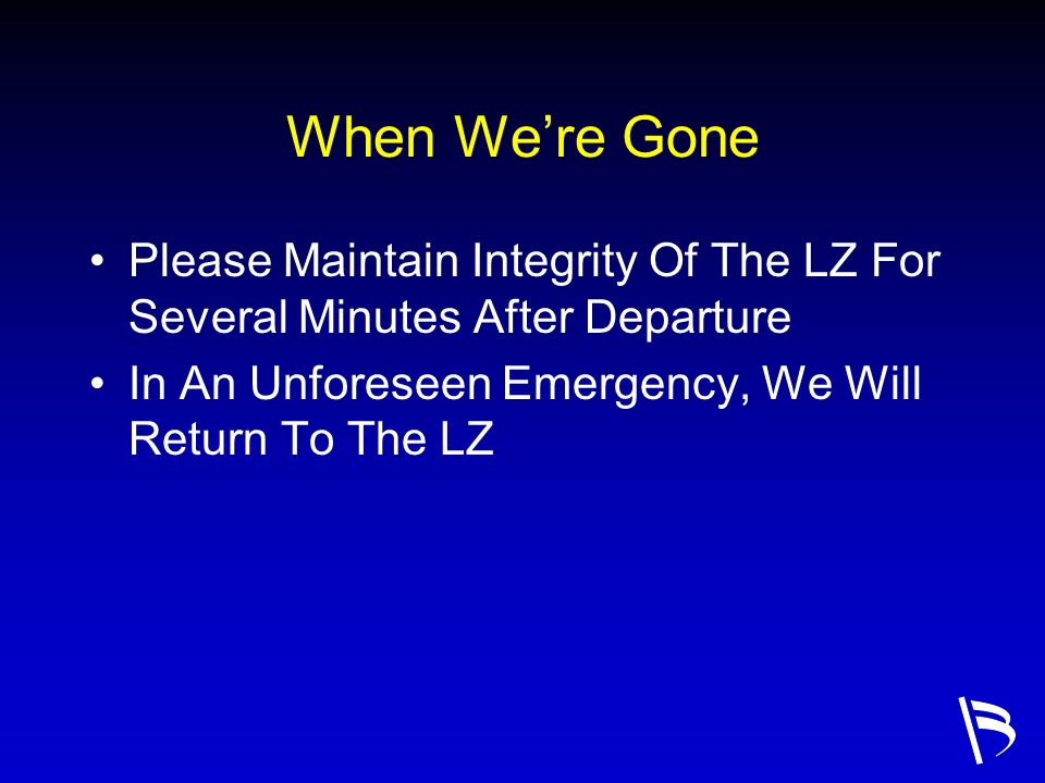 When Were Gone Please Maintain Integrity Of The LZ For Several Minutes After Departure In An Unforeseen Emergency, We Will Return To The LZ