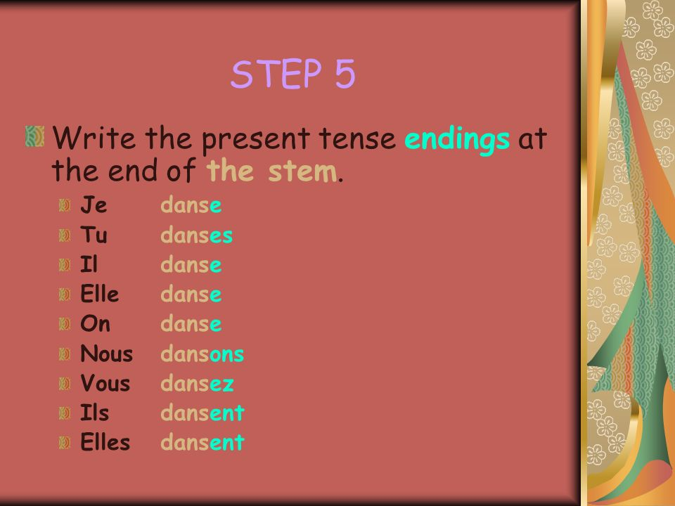 STEP 4 Write the stem next to your 9 subjects: Jedans Tudans Ildans Elledans Ondans Nousdans Vousdans Ilsdans Ellesdans