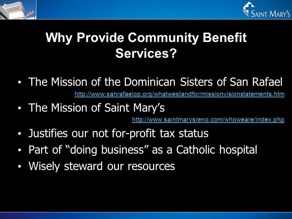 Why Provide Community Benefit Services? The Mission of the Dominican Sisters of San Rafael http://www.sanrafaelop.org/whatwestandfor/missionvisionstat
