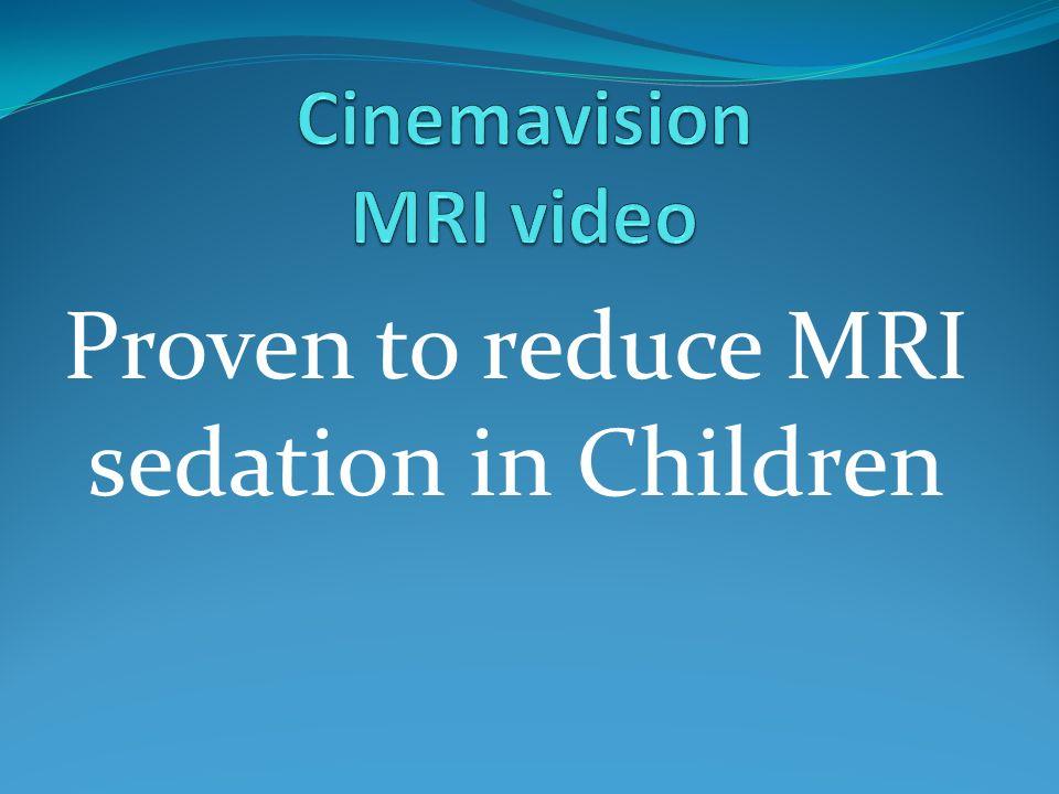 Proven to reduce MRI sedation in Children