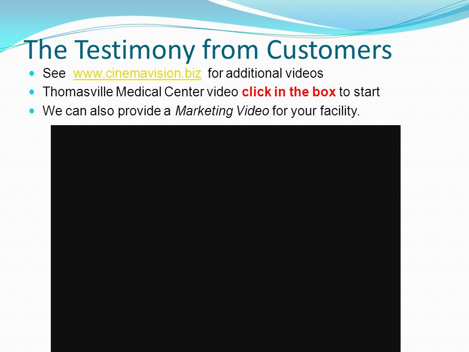 The Testimony from Customers See www.cinemavision.biz for additional videoswww.cinemavision.biz Thomasville Medical Center video click in the box to s