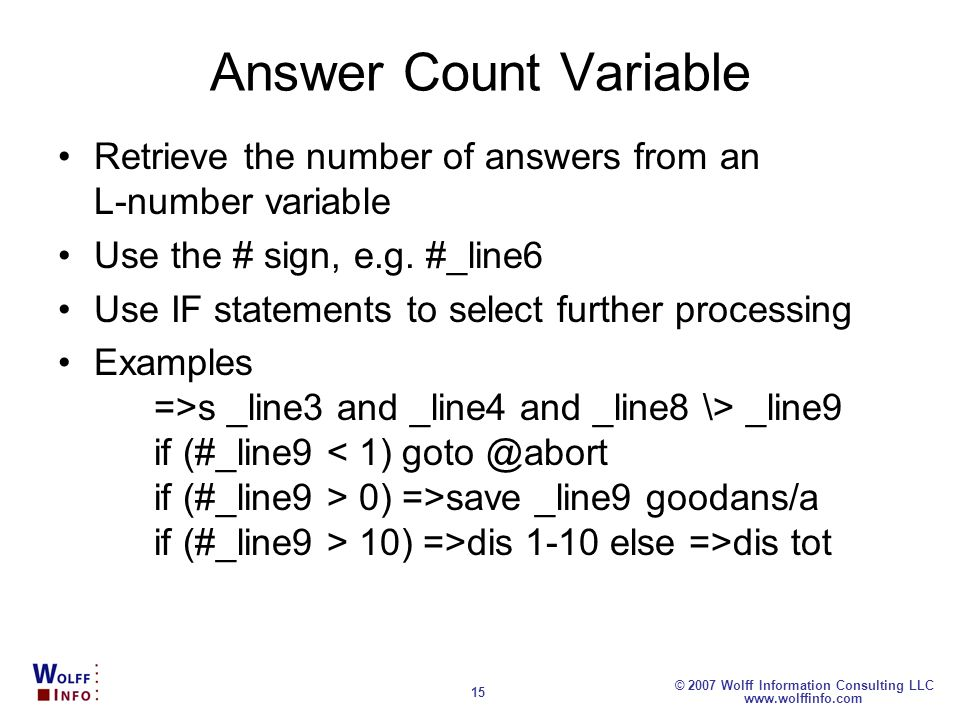www.wolffinfo.com © 2007 Wolff Information Consulting LLC 15 Answer Count Variable Retrieve the number of answers from an L-number variable Use the #