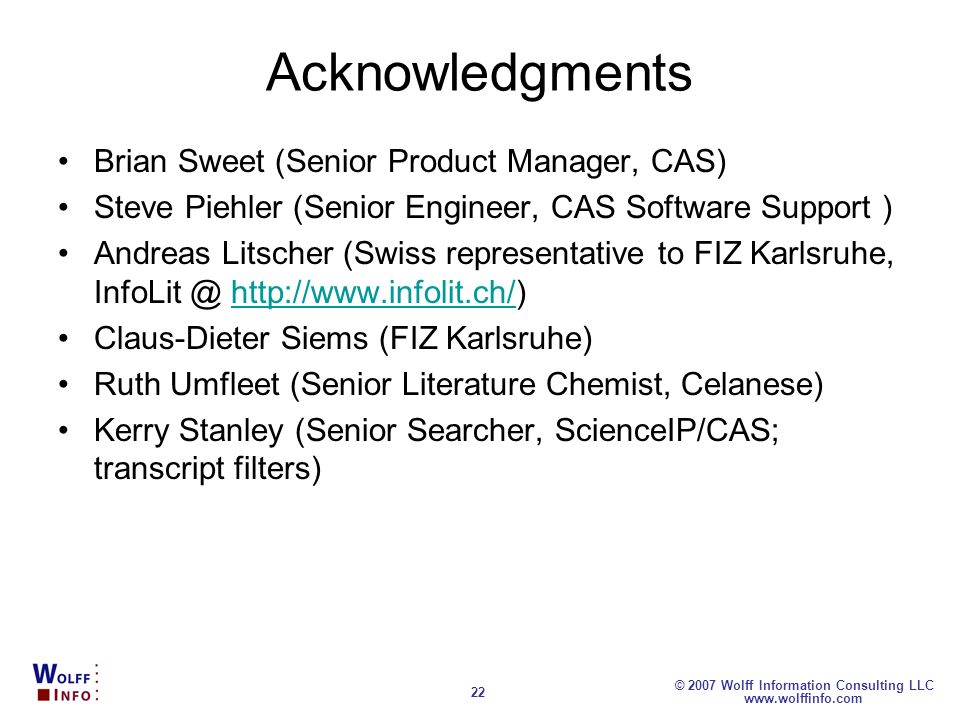 www.wolffinfo.com © 2007 Wolff Information Consulting LLC 22 Acknowledgments Brian Sweet (Senior Product Manager, CAS) Steve Piehler (Senior Engineer,