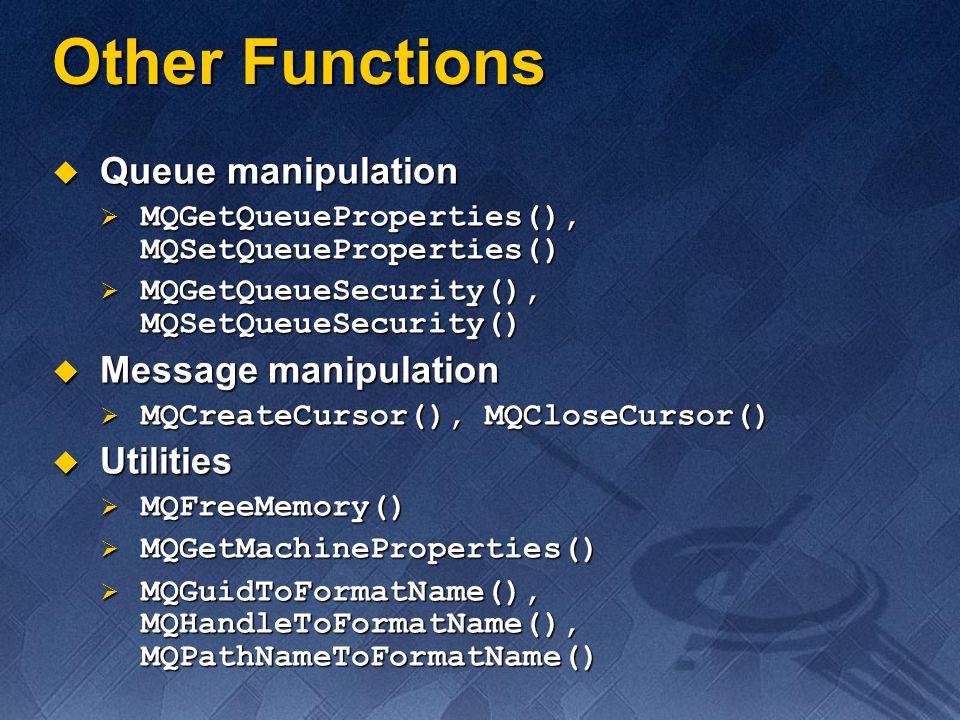 Other Functions Queue manipulation Queue manipulation MQGetQueueProperties(), MQSetQueueProperties() MQGetQueueProperties(), MQSetQueueProperties() MQ