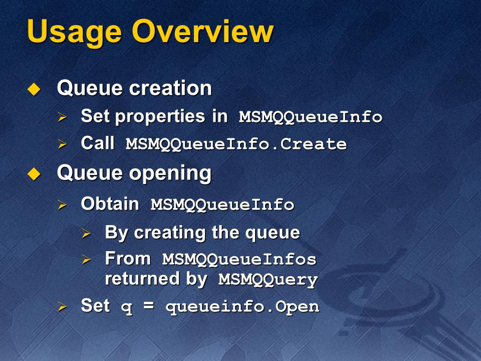 Usage Overview Queue creation Queue creation Set properties in MSMQQueueInfo Set properties in MSMQQueueInfo Call MSMQQueueInfo.Create Call MSMQQueueI