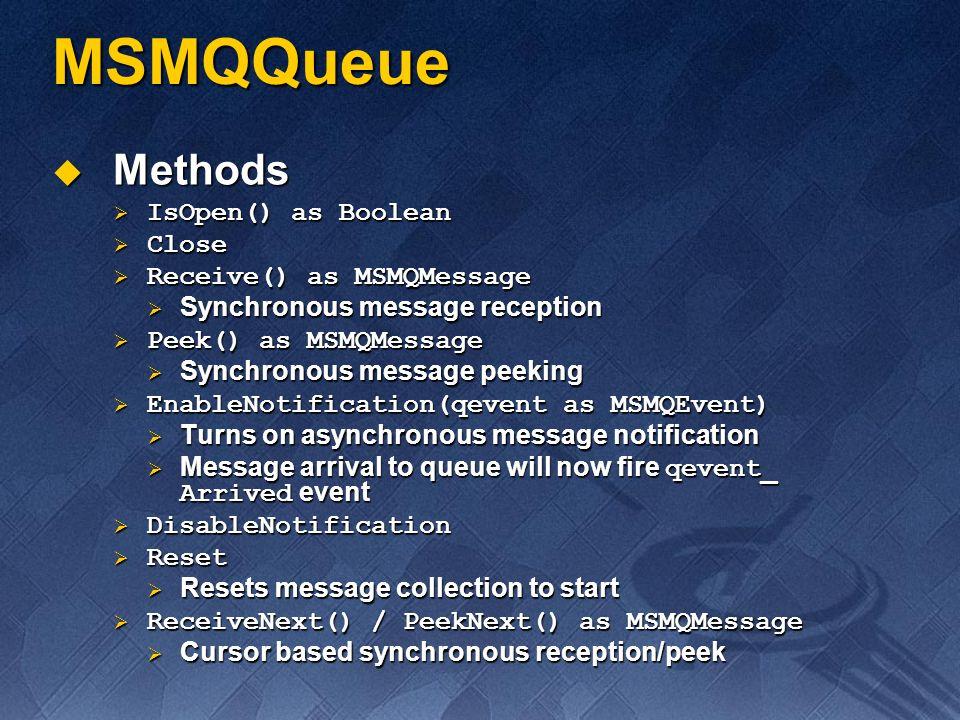 MSMQQueue Methods Methods IsOpen() as Boolean IsOpen() as Boolean Close Close Receive() as MSMQMessage Receive() as MSMQMessage Synchronous message re