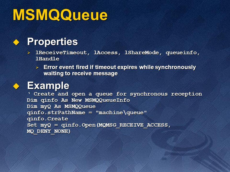 MSMQQueue Properties Properties lReceiveTimeout, lAccess, lShareMode, queueinfo, lHandle lReceiveTimeout, lAccess, lShareMode, queueinfo, lHandle Erro