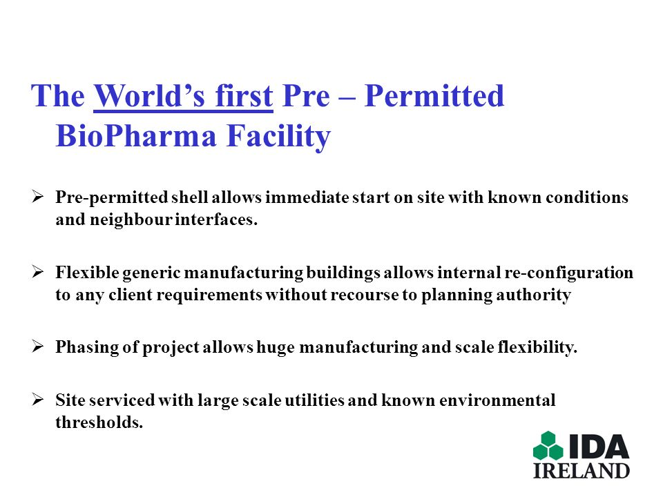 The Worlds first Pre – Permitted BioPharma Facility Pre-permitted shell allows immediate start on site with known conditions and neighbour interfaces.