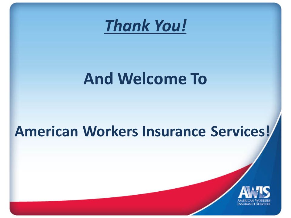 Thank You! And Welcome To American Workers Insurance Services!