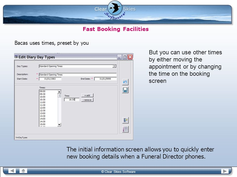 Bacas NG © Clear Skies Software Fast Booking Facilities Bacas uses times, preset by you But you can use other times by either moving the appointment o