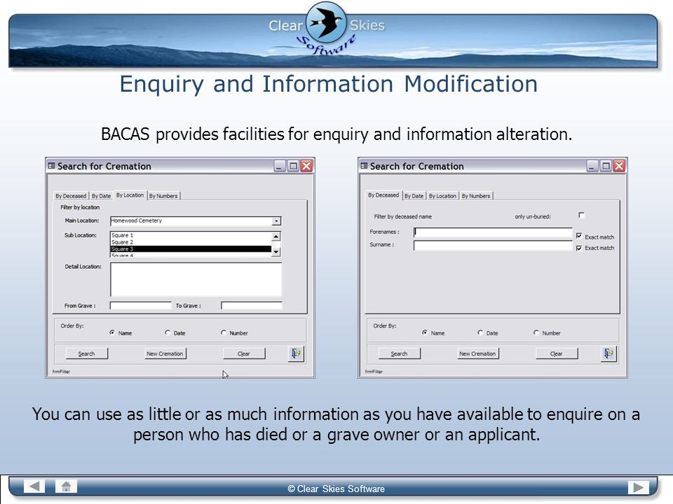 Bacas NG © Clear Skies Software Enquiry and Information Modification BACAS provides facilities for enquiry and information alteration. You can use as