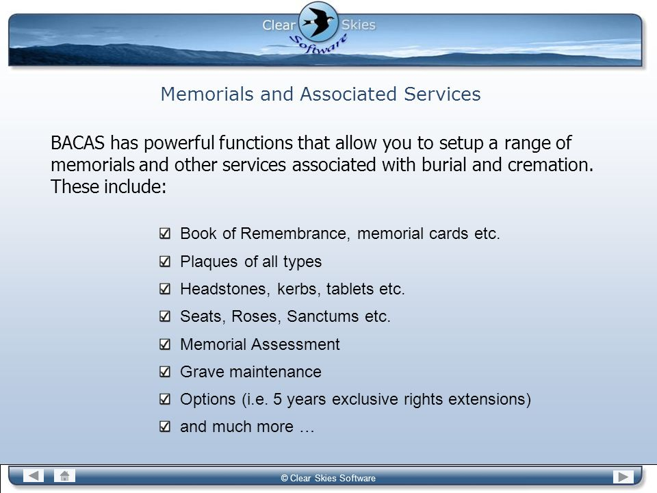 Bacas NG © Clear Skies Software Memorials and Associated Services BACAS has powerful functions that allow you to setup a range of memorials and other
