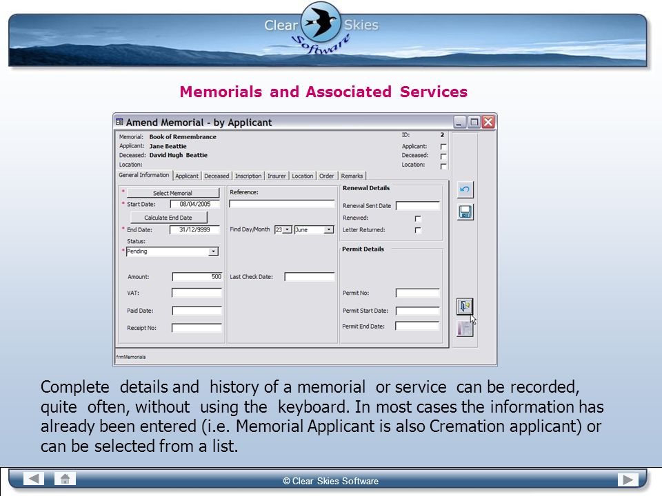 Bacas NG © Clear Skies Software Memorials and Associated Services Complete details and history of a memorial or service can be recorded, quite often,