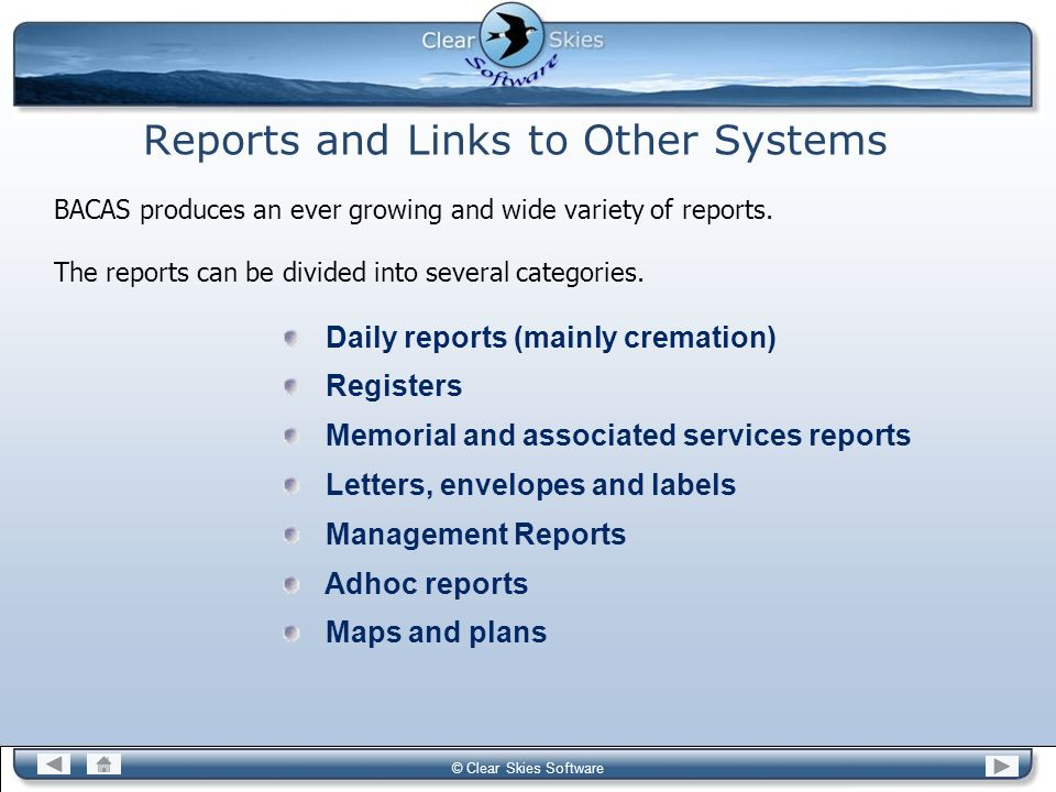 Bacas NG © Clear Skies Software Reports and Links to Other Systems BACAS produces an ever growing and wide variety of reports. The reports can be divi