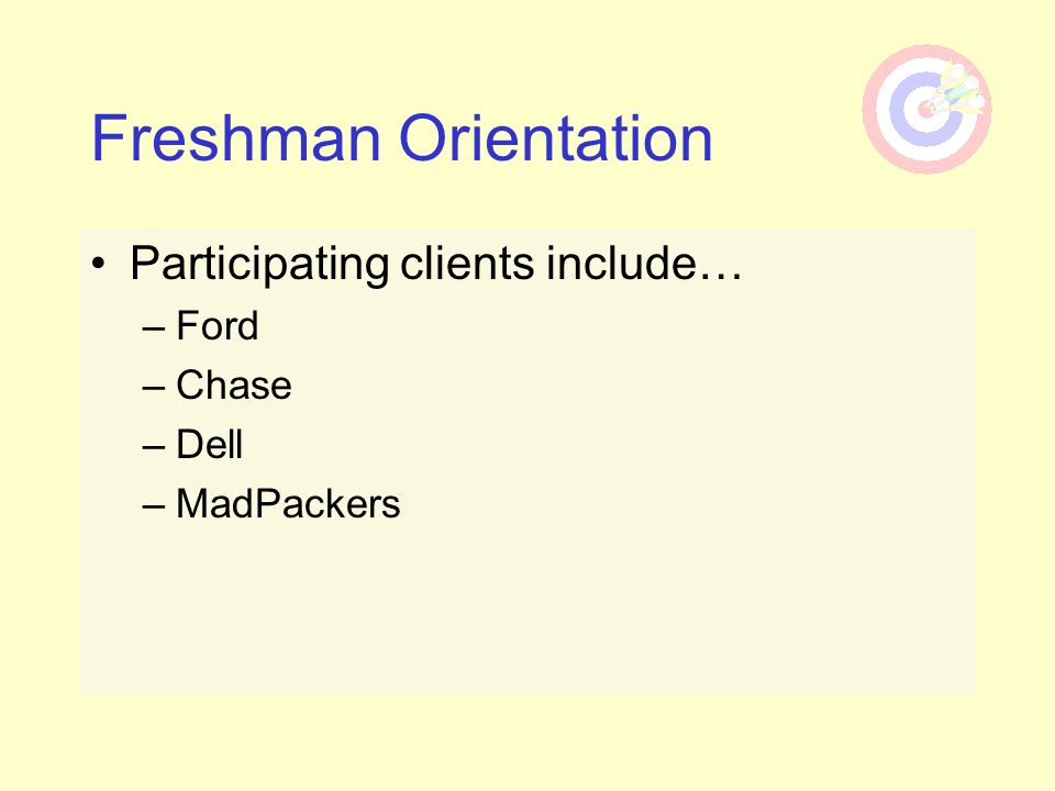 Freshman Orientation Participating clients include… –Ford –Chase –Dell –MadPackers