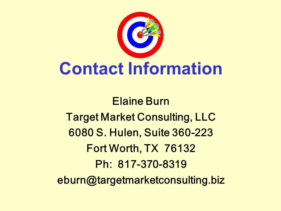 Contact Information Elaine Burn Target Market Consulting, LLC 6080 S. Hulen, Suite 360-223 Fort Worth, TX 76132 Ph: 817-370-8319 eburn@targetmarketcon