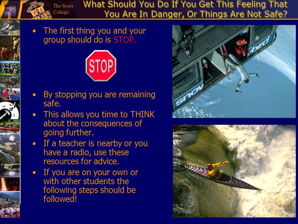 The Scots College What Should You Do If You Get This Feeling That You Are In Danger, Or Things Are Not Safe? The first thing you and your group should