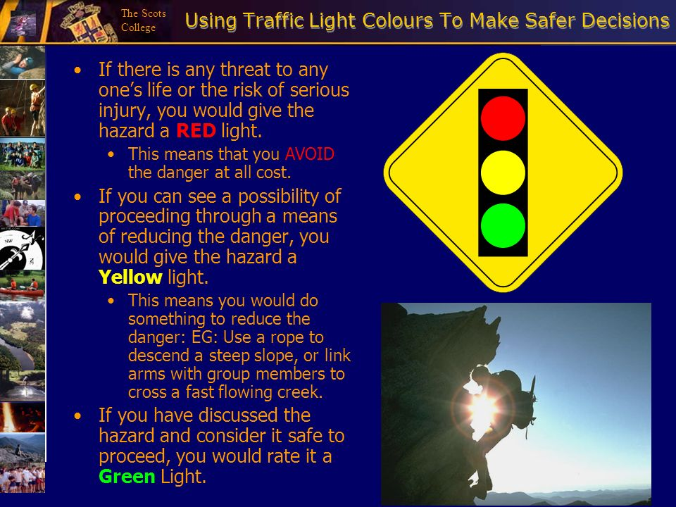 The Scots College Using Traffic Light Colours To Make Safer Decisions If there is any threat to any ones life or the risk of serious injury, you would