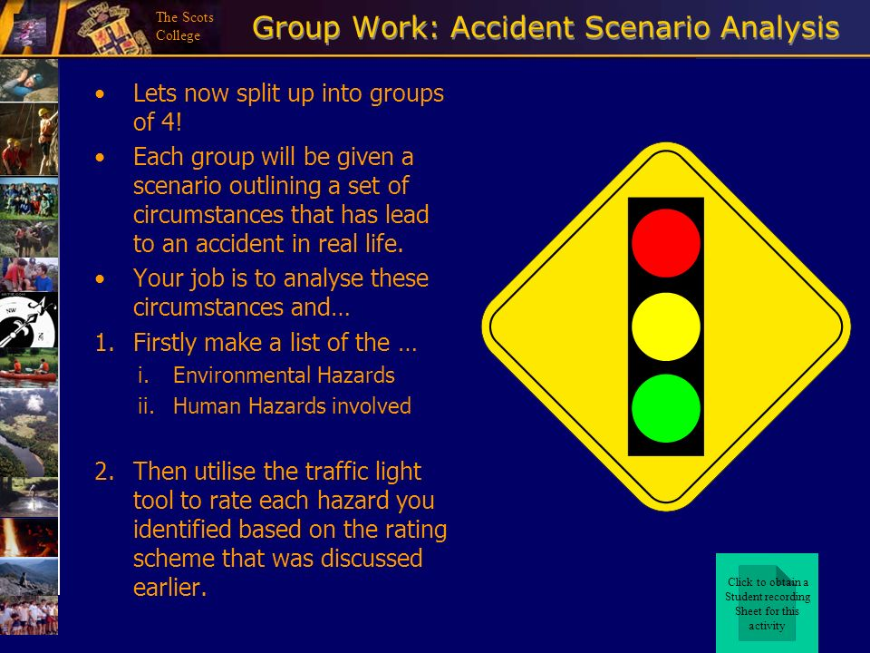 The Scots College Group Work: Accident Scenario Analysis Lets now split up into groups of 4! Each group will be given a scenario outlining a set of ci