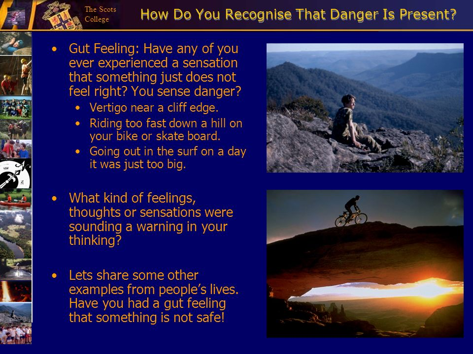 The Scots College How Do You Recognise That Danger Is Present? Gut Feeling: Have any of you ever experienced a sensation that something just does not