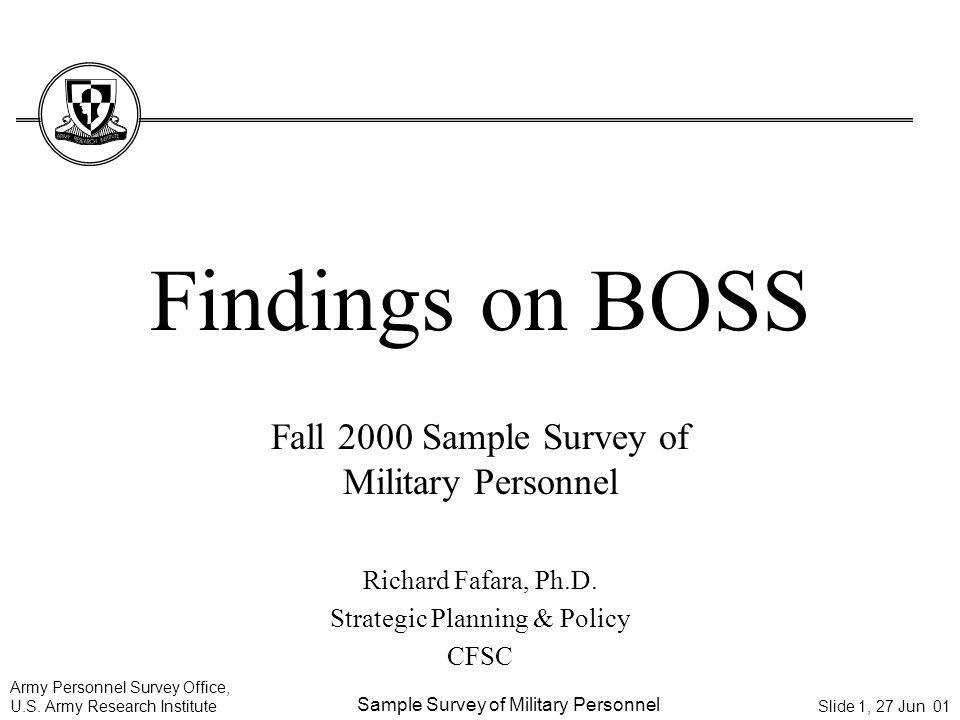 Army Personnel Survey Office, U.S. Army Research Institute Sample Survey of Military Personnel Slide 1, 27 Jun 01 Findings on BOSS Fall 2000 Sample Su