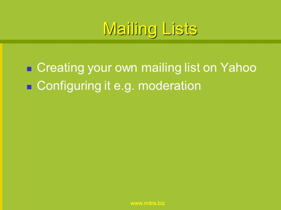 www.mitra.biz Mailing Lists / Forums Show Yahoo lists. Show searching in Yahoo