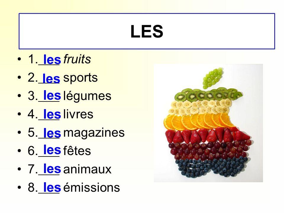 - LE - 1. fruits 2. sports 3. légumes 4. livres 5. magazines 6. fêtes 7. animaux 8. émissions les LES