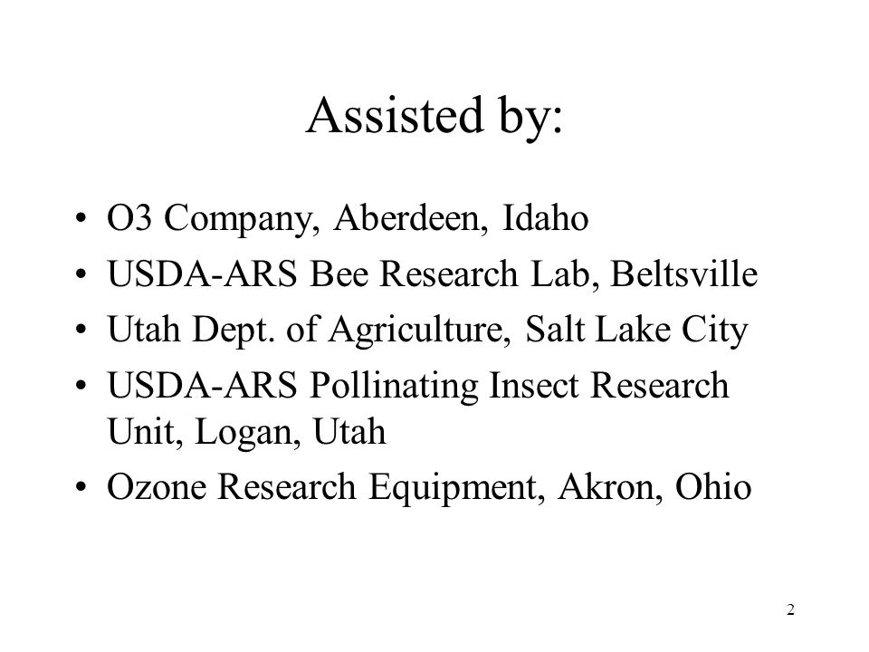 2 Assisted by: O3 Company, Aberdeen, Idaho USDA-ARS Bee Research Lab, Beltsville Utah Dept. of Agriculture, Salt Lake City USDA-ARS Pollinating Insect