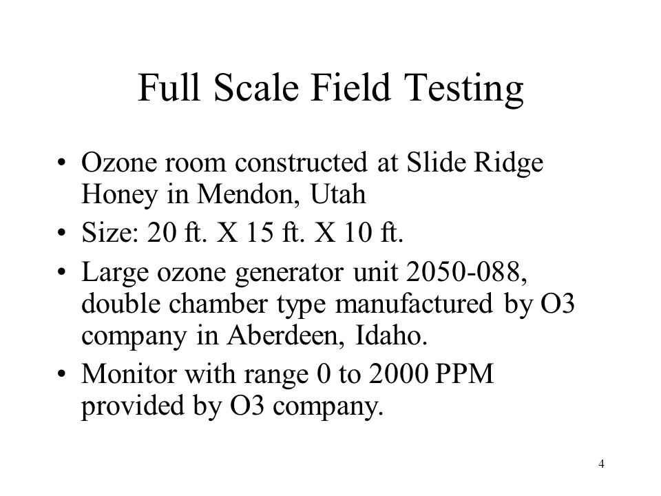 4 Full Scale Field Testing Ozone room constructed at Slide Ridge Honey in Mendon, Utah Size: 20 ft. X 15 ft. X 10 ft. Large ozone generator unit 2050-