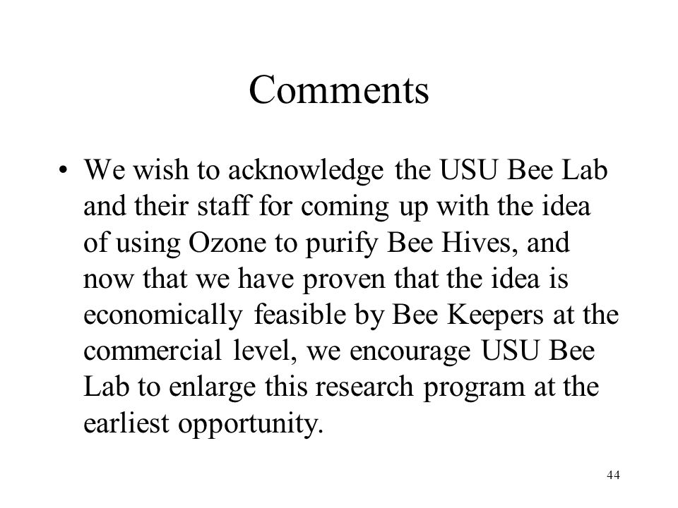 44 Comments We wish to acknowledge the USU Bee Lab and their staff for coming up with the idea of using Ozone to purify Bee Hives, and now that we hav