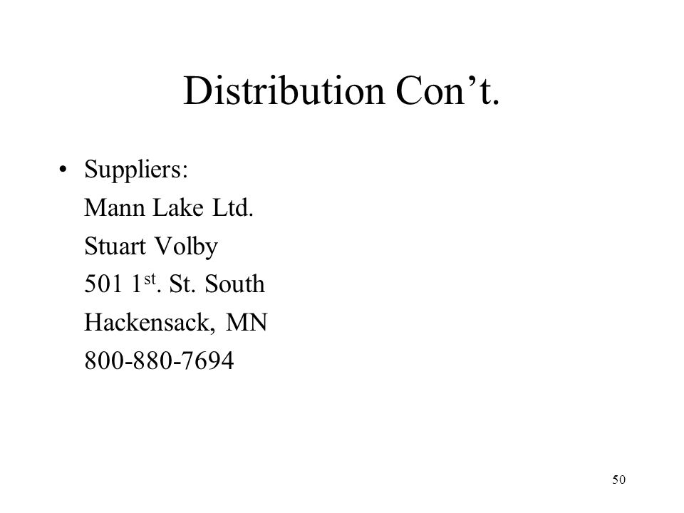 50 Distribution Cont. Suppliers: Mann Lake Ltd. Stuart Volby 501 1 st. St. South Hackensack, MN 800-880-7694