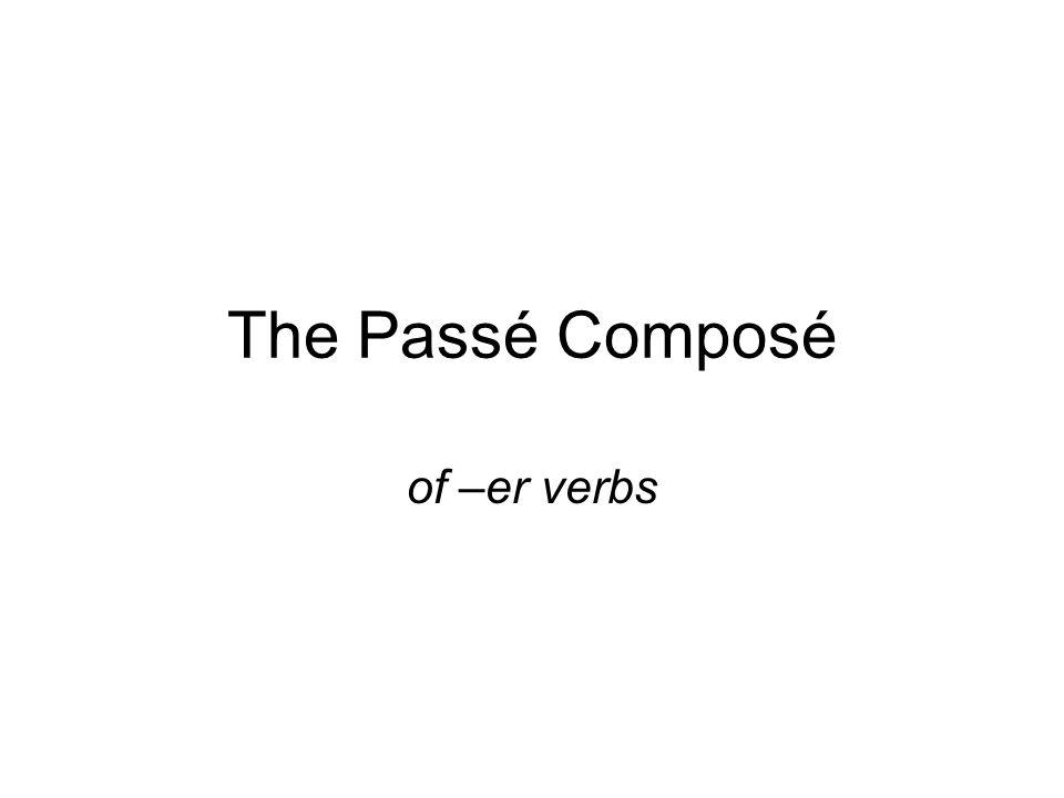 The Passé Composé of –er verbs