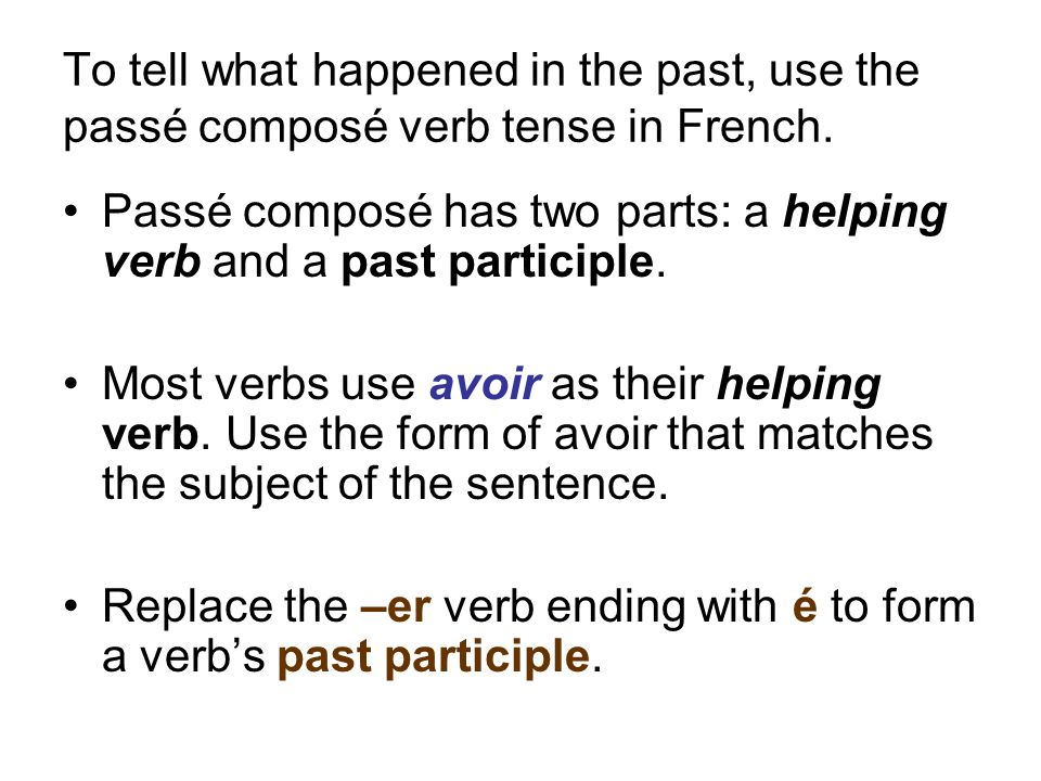 To tell what happened in the past, use the passé composé verb tense in French. Passé composé has two parts: a helping verb and a past participle. Most