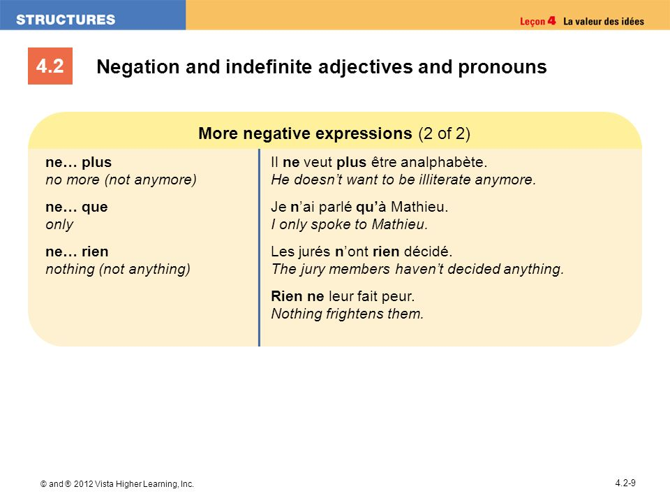 4.2 © and ® 2012 Vista Higher Learning, Inc. 4.2-9 Negation and indefinite adjectives and pronouns More negative expressions (2 of 2) ne… plus no more