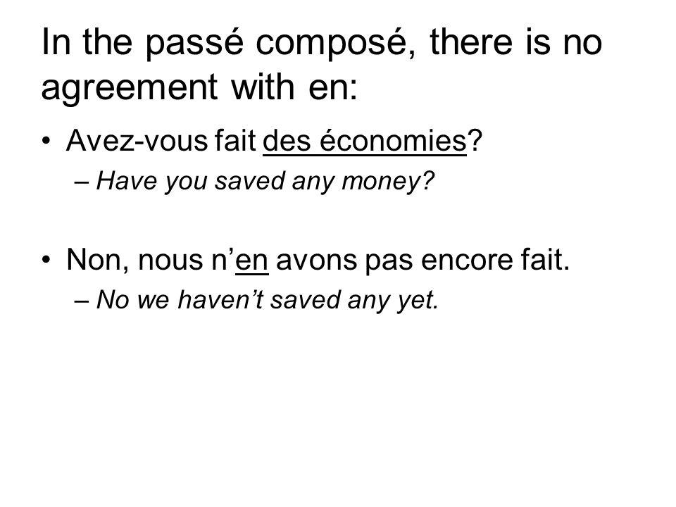 In the passé composé, there is no agreement with en: Avez-vous fait des économies? –Have you saved any money? Non, nous nen avons pas encore fait. –No