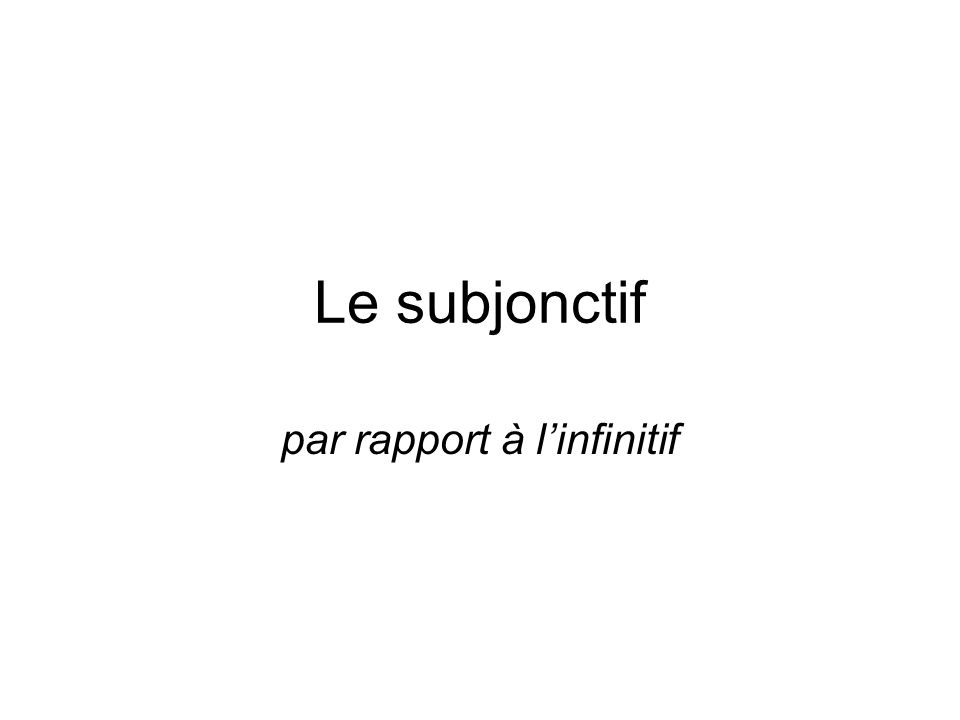 Le subjonctif par rapport à linfinitif