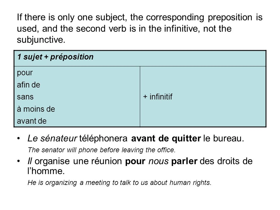 If there is only one subject, the corresponding preposition is used, and the second verb is in the infinitive, not the subjunctive.