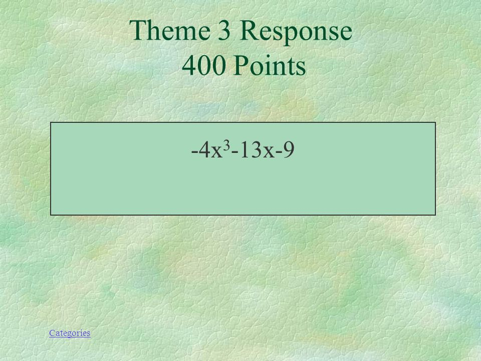 Categories Simplifie; (2x 3 -8x-8)-(1+6x 3 +5x) Theme 3 Prompt 400 Points