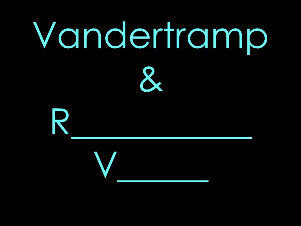 Vandertramp & R__________ V_____