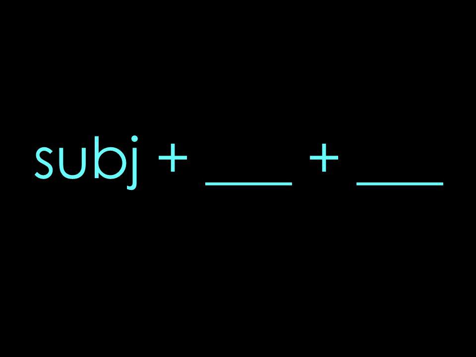 subj + ___ + ___