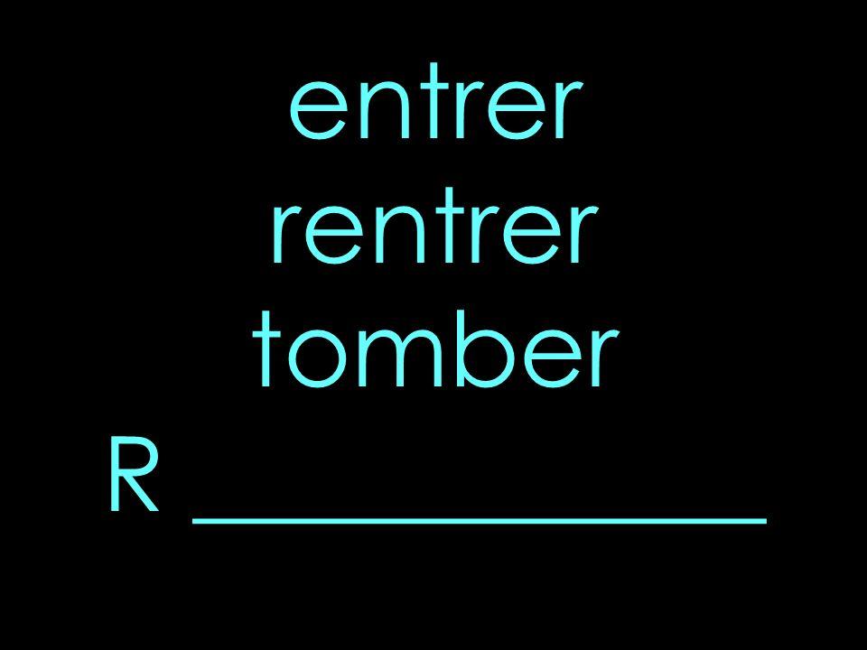 entrer rentrer tomber R ___________