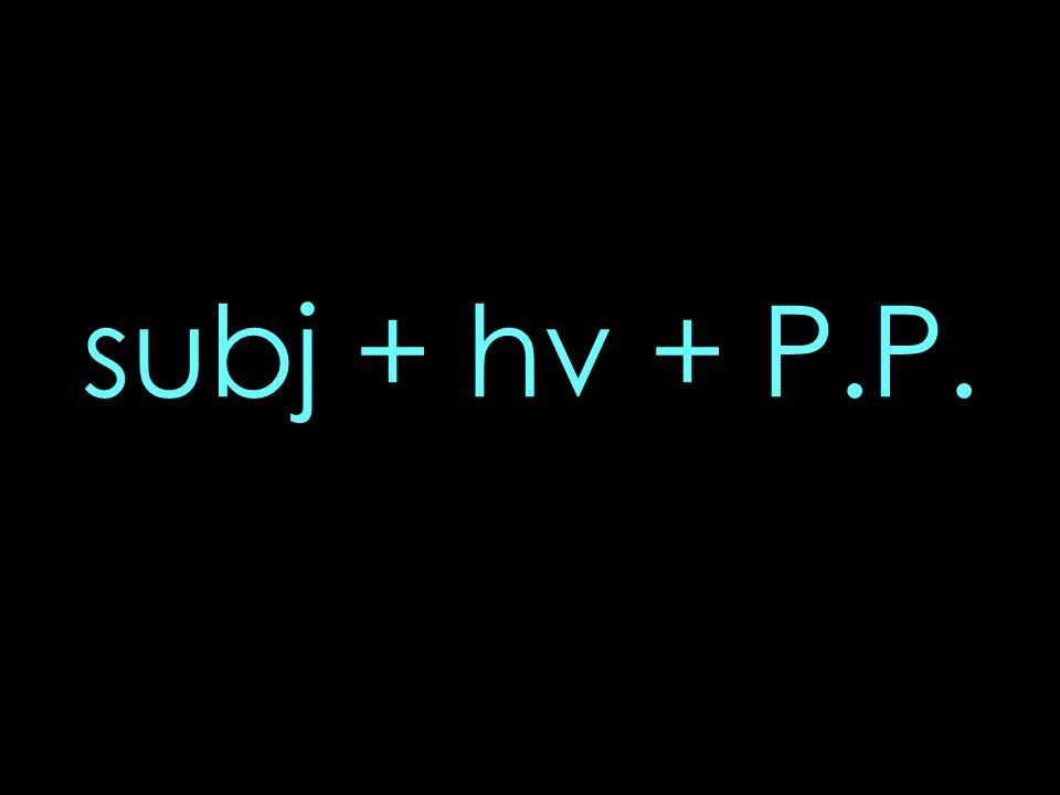subj + hv + P.P.