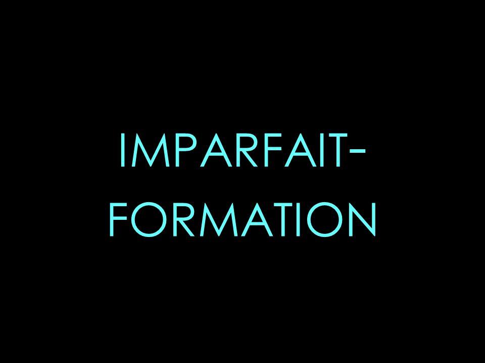 IMPARFAIT - FORMATION