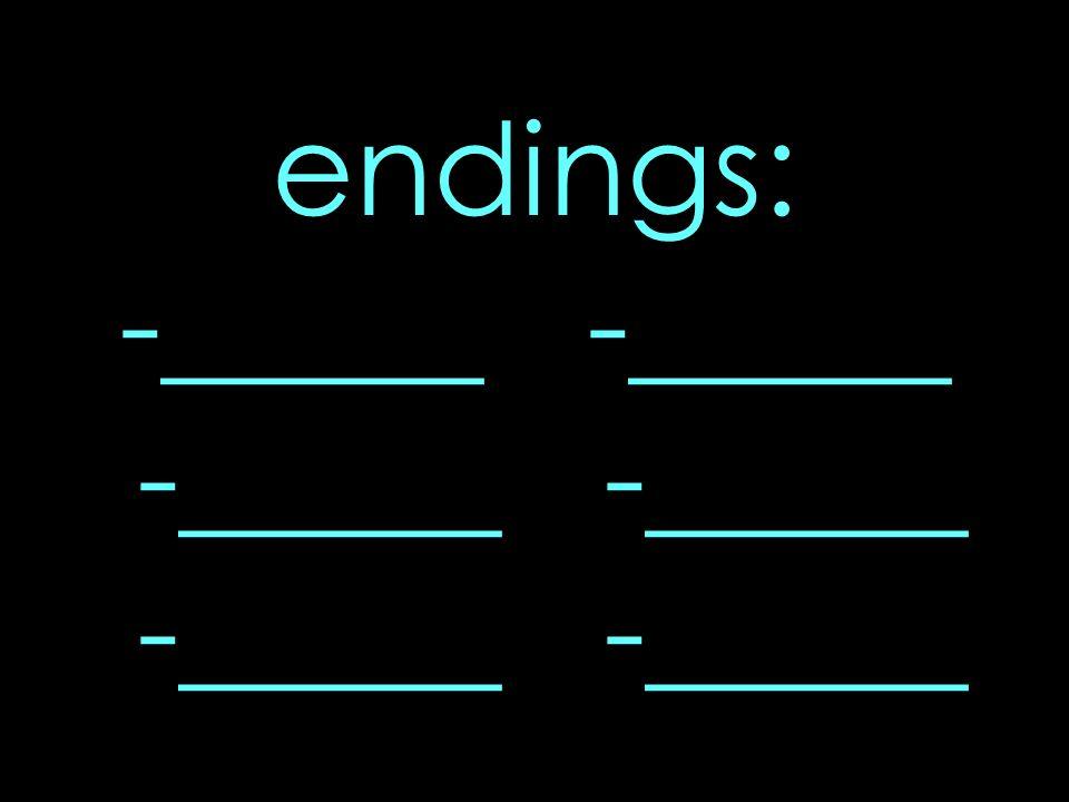 endings: -_____ -_____ -_____ -_____ -_____ -_____