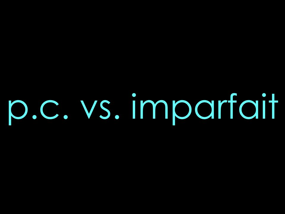 p.c. vs. imparfait