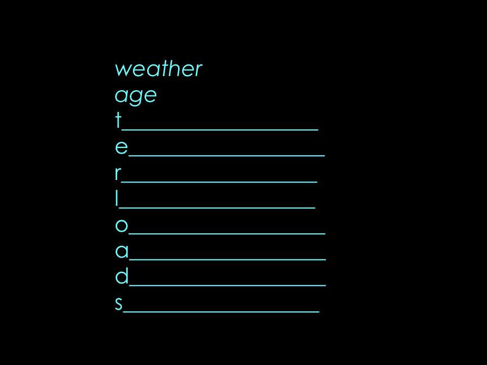 weather age t__________________ e__________________ r__________________ l__________________ o__________________ a__________________ d_________________
