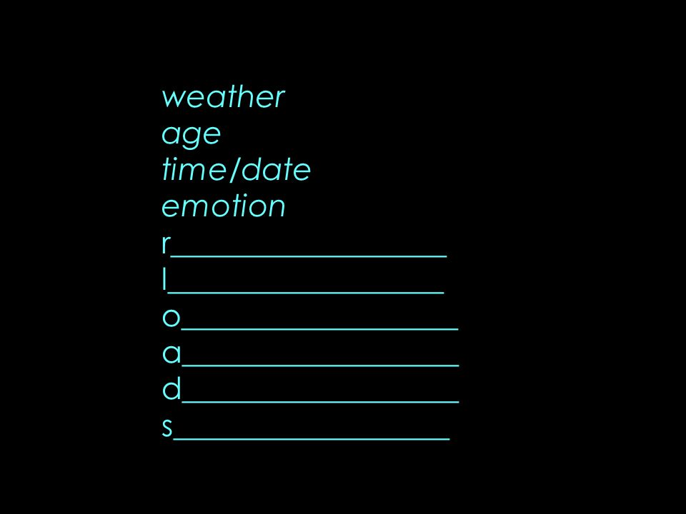 weather age time/date emotion r__________________ l__________________ o__________________ a__________________ d__________________ s__________________
