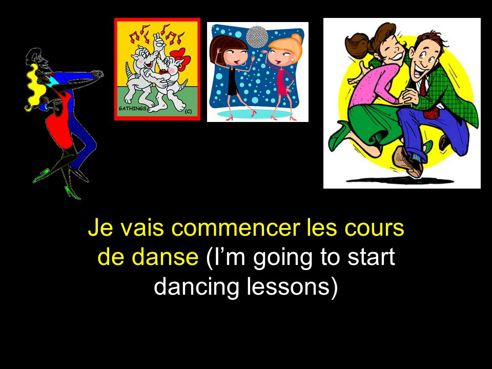 Je vais commencer les cours de danse (Im going to start dancing lessons)